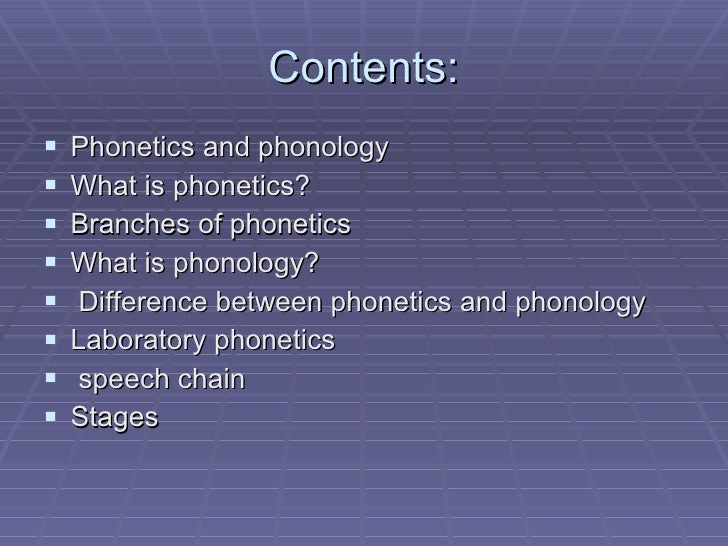 Contents: <ul><li>Phonetics and phonology  </li></ul><ul><li>What is phonetics? </li></ul><ul><li>Branches of phonetics </...