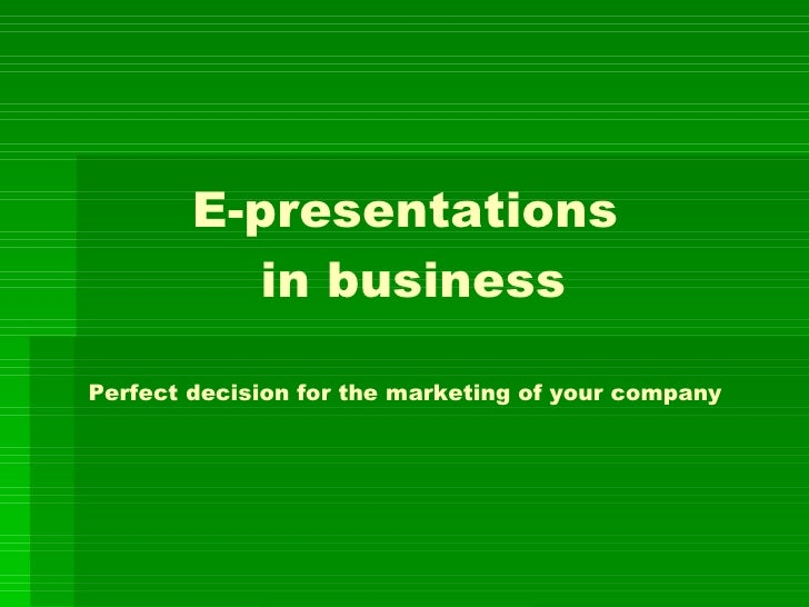 E-presentations  in business Perfect decision for the marketing of your company