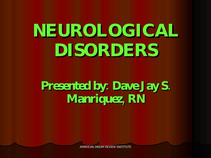 NEUROLOGICAL DISORDERS Presented by: Dave Jay S. Manriquez, RN