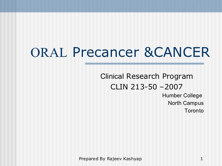 ORAL  Precancer &CANCER Clinical  Research Program CLIN 213-50 –2007 Humber College  North Campus Toronto
