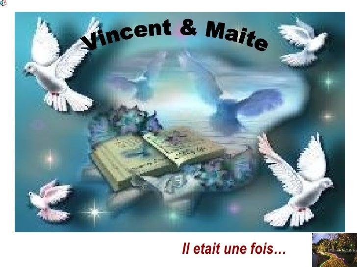 Il etait une fois… Vincent & Maite