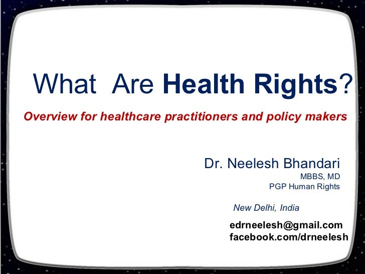 What Are Health Rights?Overview for healthcare practitioners and policy makers                              Dr. Neelesh Bh...