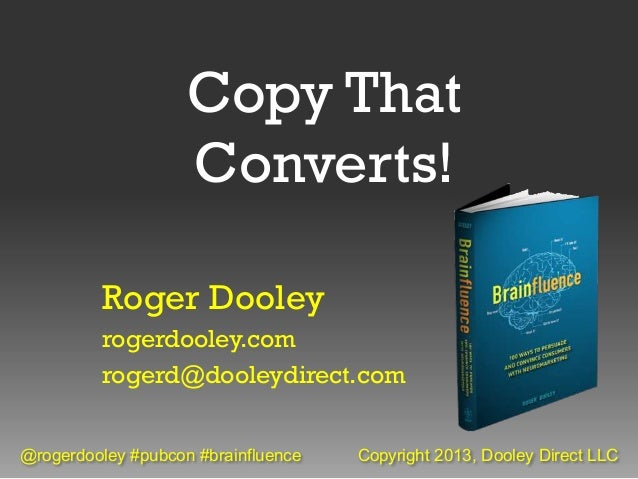 Copy That                    Converts!         Roger Dooley         rogerdooley.com         rogerd@dooleydirect.com@rogerd...