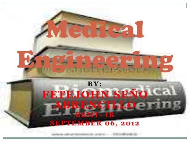 MEDICAL ENGINEERING.by: Fetejohn Seño Abrencillo of College of Medical Technology- Calayan Educational Foundation Inc. Lucena City