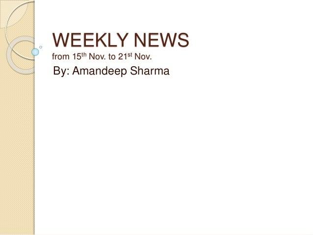 WEEKLY NEWS from 15th Nov. to 21st Nov. By: Amandeep Sharma