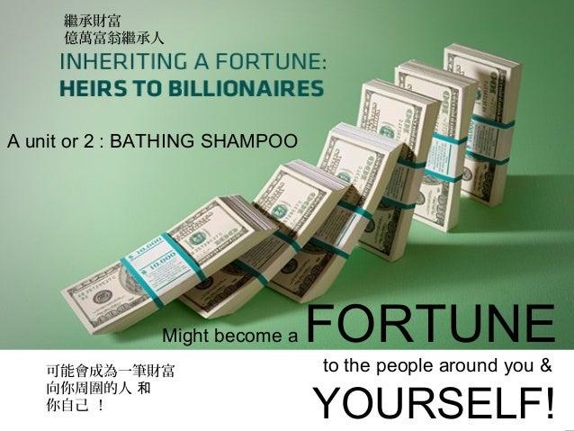 繼承財富     億萬富翁繼承人A unit or 2 : BATHING SHAMPOO               Might become a   FORTUNE   可能會成為一筆財富                    to the...