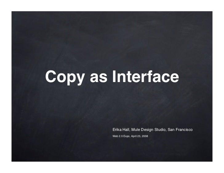 Copy as Interface           Erika Hall, Mule Design Studio, San Francisco         Web 2.0 Expo, April 23, 2008