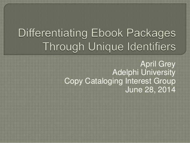 April Grey Adelphi University Copy Cataloging Interest Group June 28, 2014