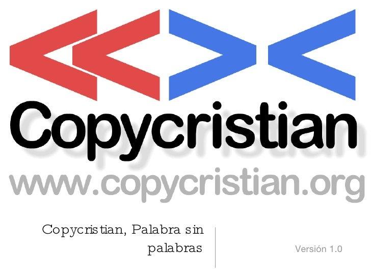 Copycristian, Palabra sin palabras <ul><li>Versión 1.0 </li></ul>