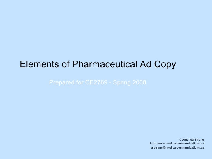 Elements of Pharmaceutical Ad Copy © Amanda Strong http://www.medicalcommunications.ca [email_address] Prepared for CE2769...