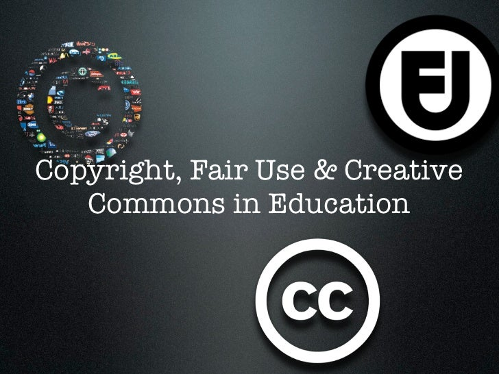 Copyright, Fair Use & Creative Commons in Education