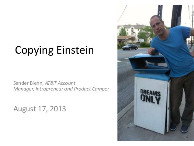 Copying Einstein Sander Biehn, AT&T Account Manager, Intrapreneur and Product Camper August 17, 2013