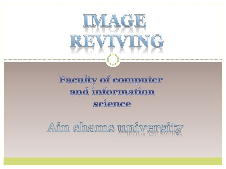 IMAGE <br />REVIVING<br />Faculty of computer <br />and information<br />science<br />Ain shams university<br />
