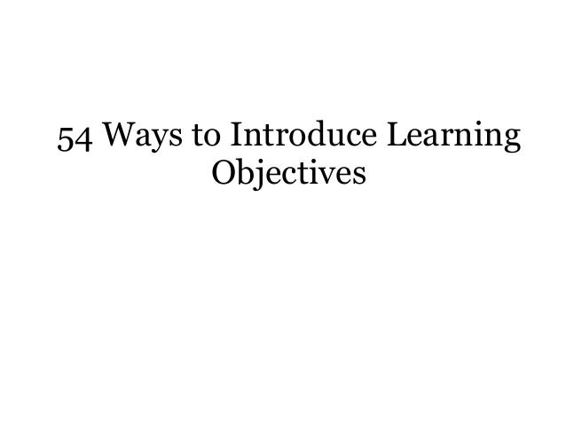54 Ways to Introduce Learning         Objectives