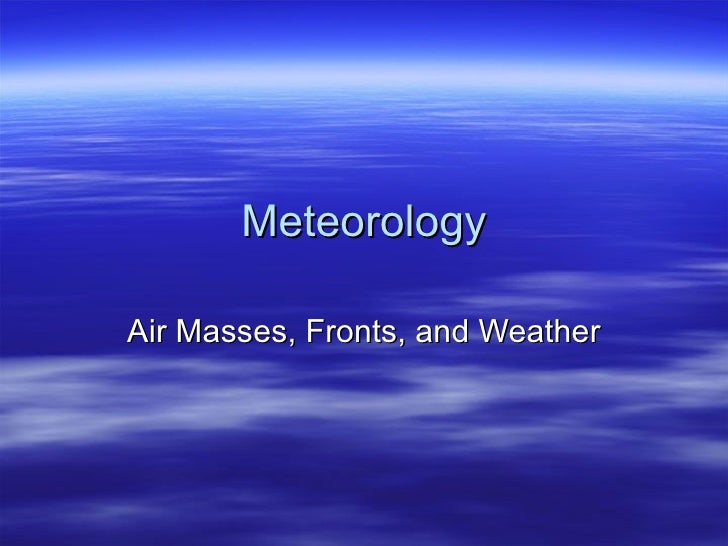 Meteorology Air Masses, Fronts, and Weather