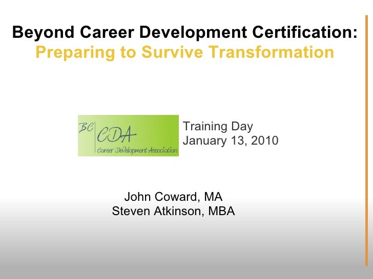 Beyond Career Development Certification:   Preparing to Survive Transformation                          Training Day      ...