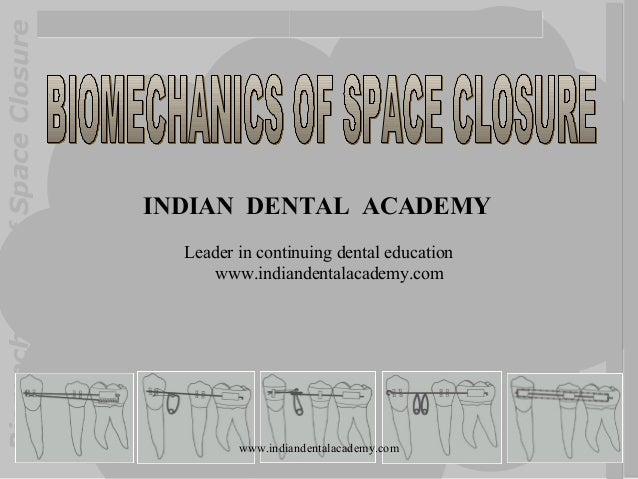 Biomechanics of Space Closure  INDIAN DENTAL ACADEMY Leader in continuing dental education www.indiandentalacademy.com  ww...