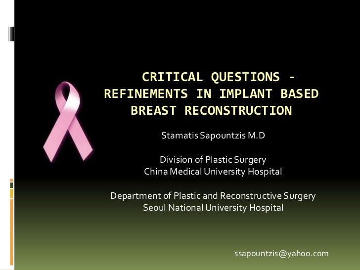 CRITICAL QUESTIONS -REFINEMENTS IN IMPLANT BASED    BREAST RECONSTRUCTION           Stamatis Sapountzis M.D          Divis...