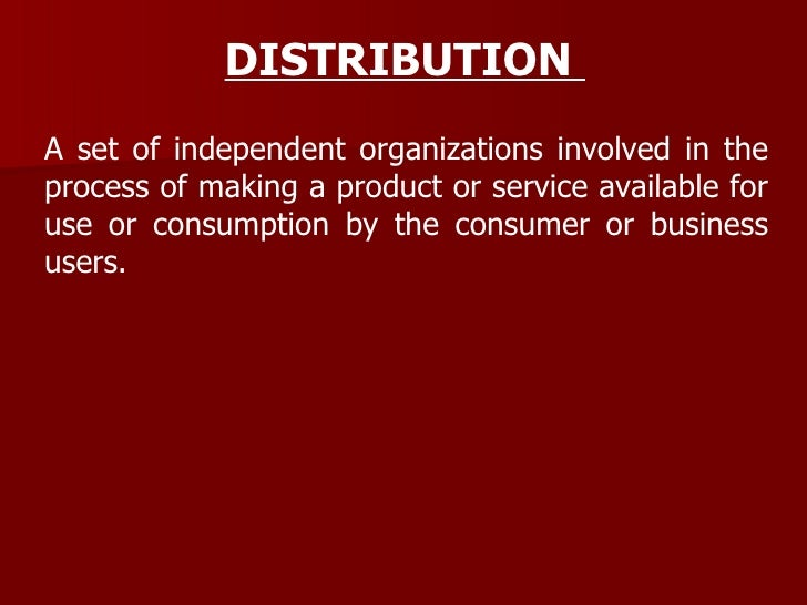 DISTRIBUTION  A set of independent organizations involved in the process of making a product or service available for use ...