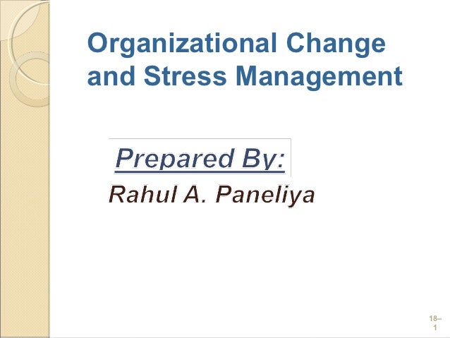 Organizational Changeand Stress Management                        18–                         1