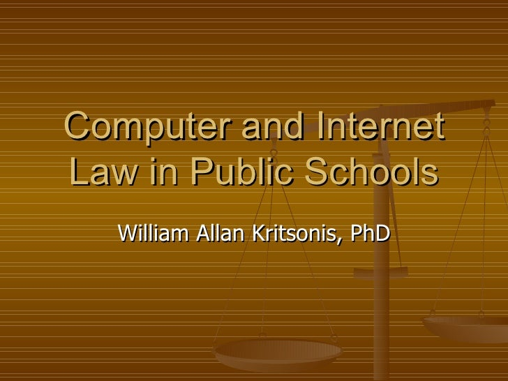 Computer and Internet Law in Public Schools William Allan Kritsonis, PhD