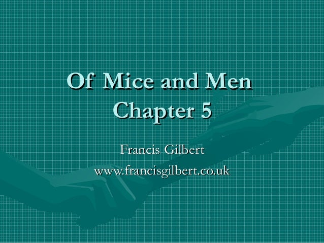 Of Mice and MenOf Mice and MenChapter 5Chapter 5Francis GilbertFrancis Gilbertwww.francisgilbert.co.ukwww.francisgilbert.c...