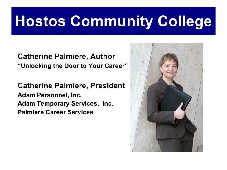 "Hostos Community College   <ul><li>Catherine Palmiere, Author </li></ul><ul><li>"" Unlocking the Door to Your Career"" </li>..."