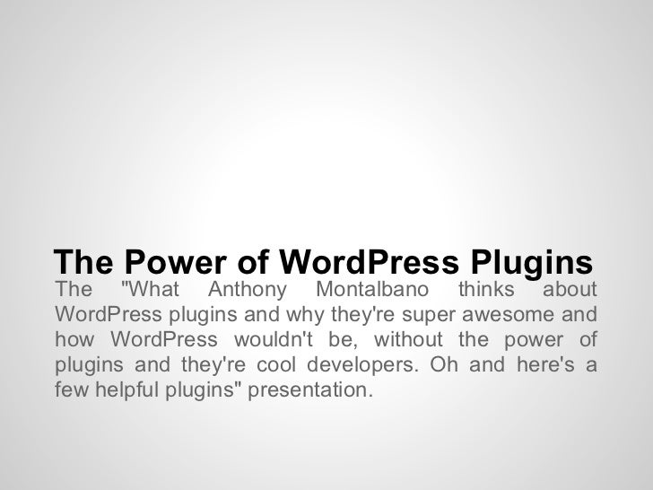 "The Power of WordPress PluginsThe ""What Anthony Montalbano thinks aboutWordPress plugins and why theyre super awesome andh..."
