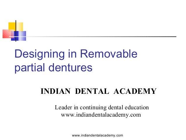 Designing in Removable partial dentures INDIAN DENTAL ACADEMY Leader in continuing dental education www.indiandentalacadem...