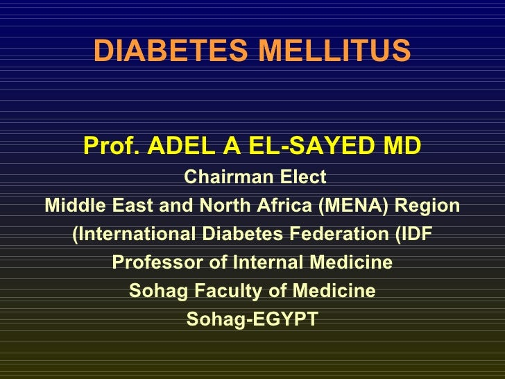 DIABETES MELLITUS   Prof. ADEL A EL-SAYED MD              Chairman ElectMiddle East and North Africa )MENA( Region  )Inter...