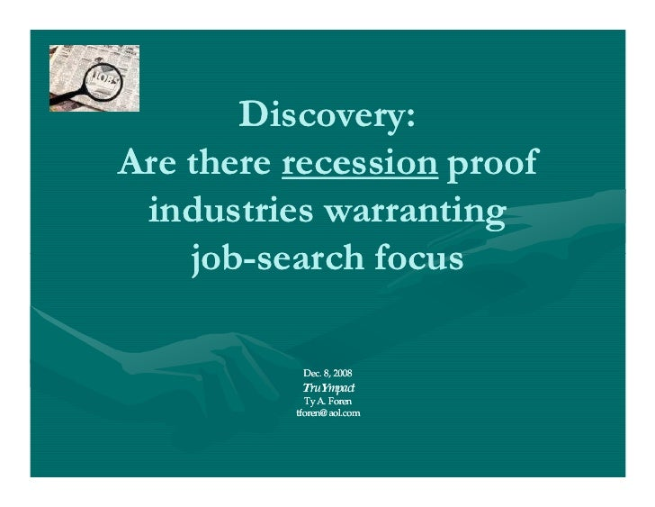 Discovery: Are there recession proof  industries warranting     job-search focus     job-             Dec. 8, 2008        ...