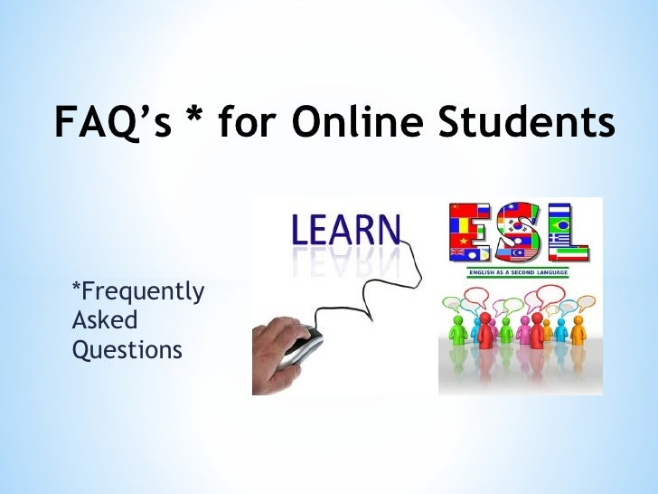 FAQ's * for Online Students*FrequentlyAskedQuestions