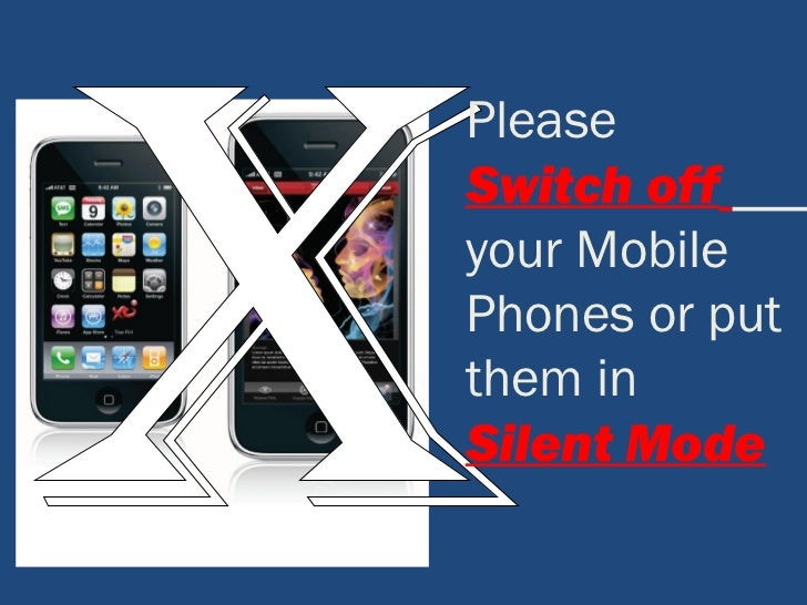 PleaseSwitch offyour MobilePhones or putthem inSilent Mode