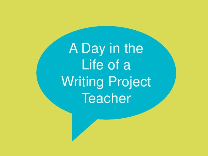A Day in the Life of a Writing Project Teacher<br />