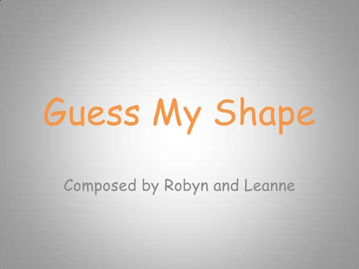 Guess My Shape<br />Composed by Robyn and Leanne<br />