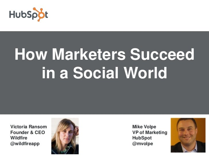How Marketers Succeed    in a Social WorldVictoria Ransom   Mike VolpeFounder & CEO     VP of MarketingWildfire          H...