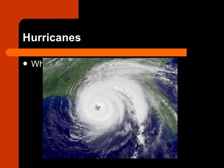 Hurricanes <ul><li>What is a hurricane? </li></ul>