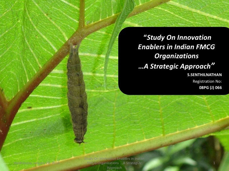 """""""Study On Innovation Enablers in Indian FMCG Organizations …A Strategic Approach"""" <br />S.SENTHILNATHAN <br />Registration..."""