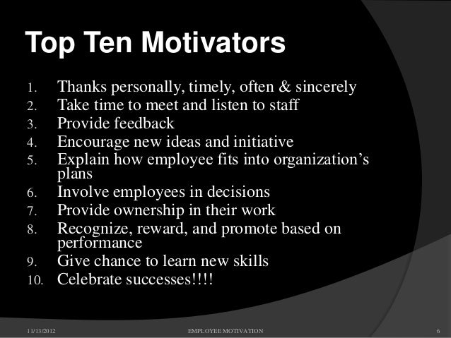 the different ways to motivate employees in an organization How great managers motivate their employees no matter what kind of work environment and culture your organization provides to support your ability to motivate employees learn more about you can recognize employees effectively to motivate employees in a positive way continue reading.