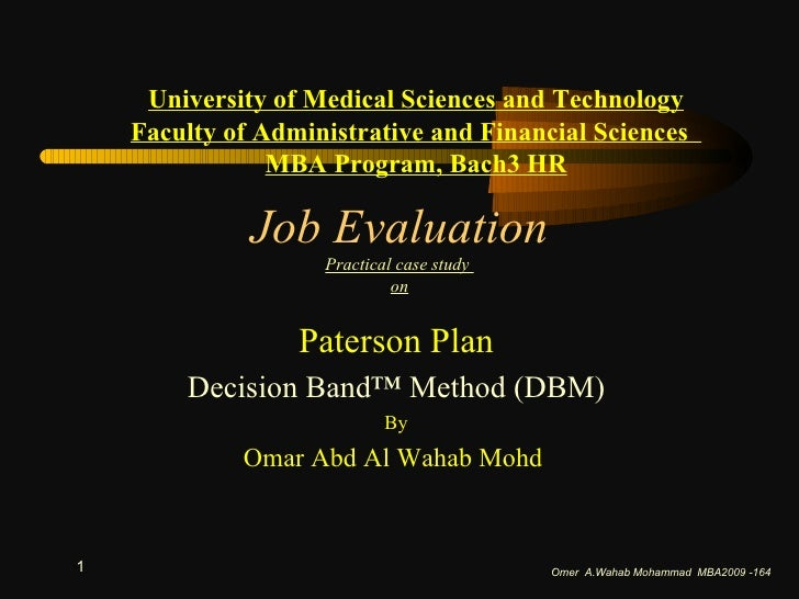 Job Evaluation Practical case study  on Paterson Plan Decision Band™ Method (DBM) By Omar Abd Al Wahab Mohd  Omer  A.Wahab...