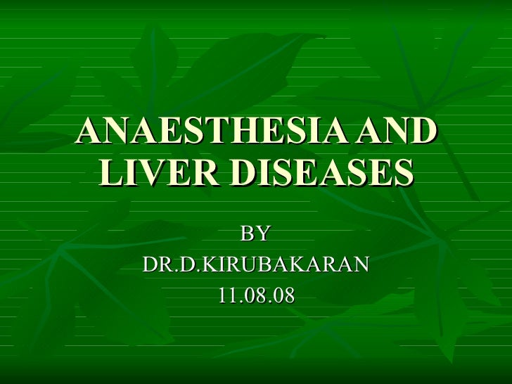 ANAESTHESIA AND LIVER DISEASES BY DR.D.KIRUBAKARAN 11.08.08
