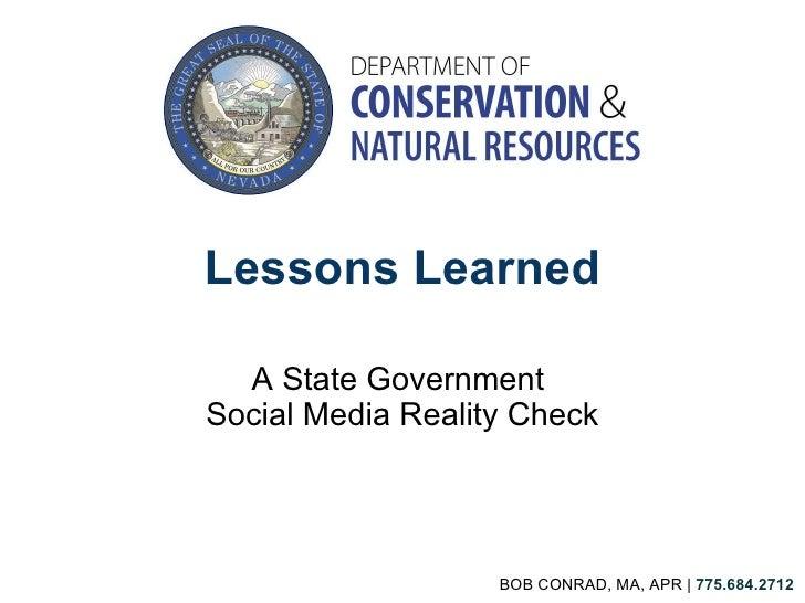 Lessons Learned A State Government Social Media Reality Check BOB CONRAD, MA, APR |  775.684.2712