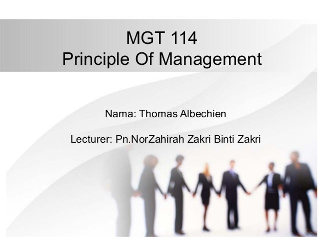MGT 114 Principle Of Management Nama: Thomas Albechien Lecturer: Pn.NorZahirah Zakri Binti Zakri