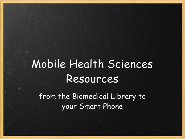 Mobile Health Sciences Resources from the Biomedical Library to your Smart Phone