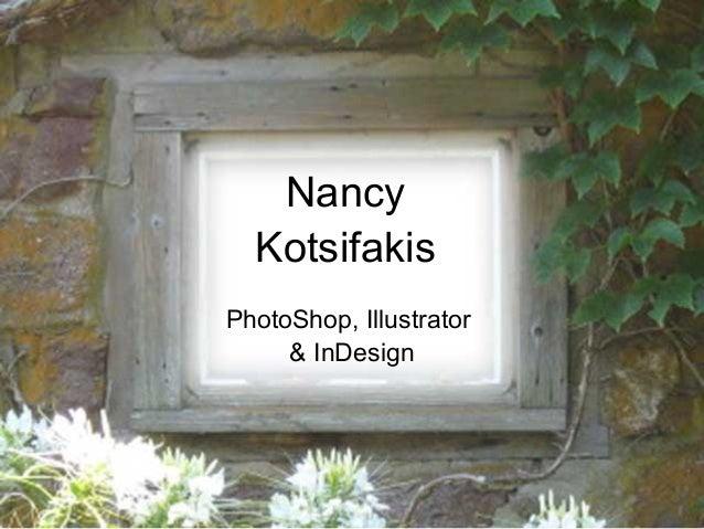 Nancy  KotsifakisPhotoShop, Illustrator     & InDesign
