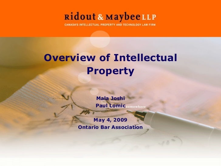 Overview of Intellectual Property Mala Joshi Paul Lomic May 4, 2009 Ontario Bar Association