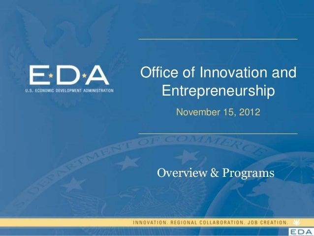 Office of Innovation and    Entrepreneurship     November 15, 2012  Overview & Programs                           1