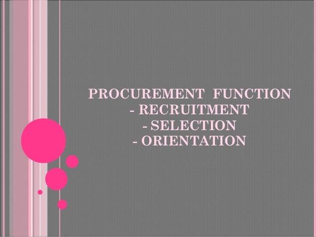 PROCUREMENT FUNCTION - RECRUITMENT - SELECTION - ORIENTATION