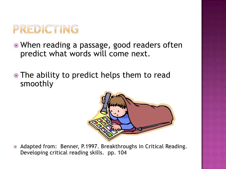 Predicting<br />When reading a passage, good readers often predict what words will come next. <br />The ability to predict...