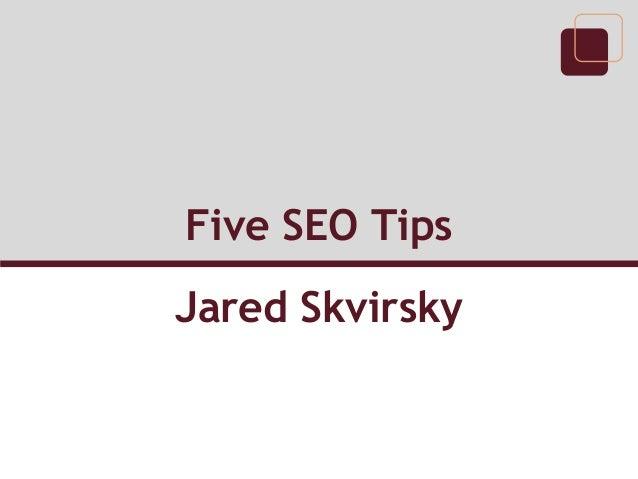 Jared Skvirsky: Five SEO Tips